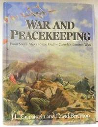 War And Peacekeeping. From South Africa To The Gulf- Canada's Limited Wars