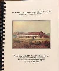 image of Architecture, Physical Environment and Society in Alta California: proceedings of the 22nd Annual Conference of the California Mission Studies Association Mission San Fernando Rey de España, February 18-20, 2005
