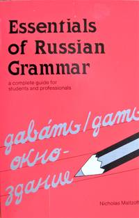 Essentials of Russian Grammar. a Complete Guide for Students and Professionals