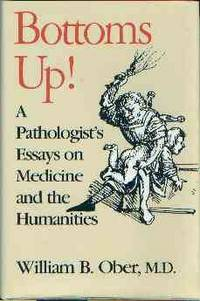 Bottoms Up! A Pathologist's Essays on Medicine and the Humanities