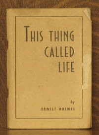 THIS THING CALLED LIFE by Ernest Holmes - Second edition - 1943 - from Andre Strong Bookseller and Biblio.com