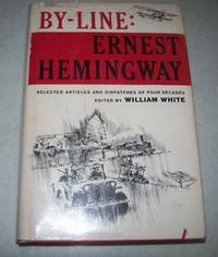 image of By-Line: Ernest Hemingway (Selected Articles and Dispatches of Four Decades)