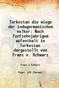 Turkestan die wiege der indogermanischen volker Nach funfzehnjahrigem aufenthalt in Turkestan...