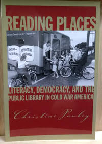 Reading Places:  Literacy, Democracy, and the Public Library in Cold War  America
