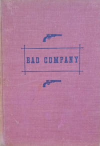 image of Bad Company:  The Story of California's Legendary and Actual  Stage-Robbers, Bandits, Highwaymen and Outlaws from the Fifties to the  Eighties