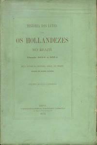 Historia das Lutas com os Hollandezes no Brazil desde 1624 a 1654. Pelo autor da Historia Geral do Brazil. Barão de Porto Seguro