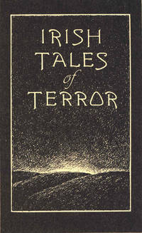 Irish tales of terror. [The man-wolf; Teig O'Kane and the corpse; The friendly demon; The parricide's tale; The soul cages; Wicked Captain Walshawe; Legends of witches, fairies and leprechauns; The Canterville ghost; The banshee's warning; The legend of Fin M'Coul;  Julia Cahill's curse; The crucifixion of the outcast; The man from Kilsheelan; The dead smile; Hell fire; Witch wood; The house among the laurels;  The Coonian ghost; The haunted spinney; The moon-bog; The fairies' revenge;  A wild night in Galway] by Haining, Peter. ; Ray Bradbury, Sinead de Valera, Elliott O'Donnell, Shane Leslie, William Hope Hodgson, Lord Dunsany, James Joyce, Francis Marion Crawford, A.E. Coppard, W.B. Yeats, George Moore, William Carleton,  Oscar Wilde, Lady Wilde, Joseph She - 1988