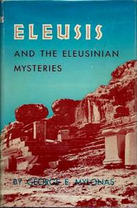 ELEUSIS AND THE ELEUSINIAN MYSTERIES by  George E Mylonas - First edition - 1961 - from By The Way Books and Biblio.com