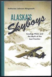 Alaska's Skyboys.  Cowboy Pilots and the Myth of the Last Frontier