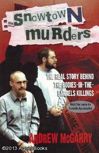 Snowtown Murders:  The Real Story Behind the Bodies in the Barrels Killings