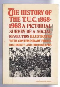The History of the TUC 1868-1968. A Pictorial Survey of a Social Revolution. Illustrated with contemporary prints, documents and photographs