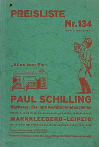 Paul Schilling, Bäckerei-, Eis-und Konditorei-Maschinen, Preisliste Nr. 134 [Paul Schilling, Bakery, Ice-cream and Confectionery Machines, Pricelist no. 134]