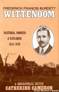 Frederick Francis Burdett Wittenoom: Pastoral Pioneer & Explorer 1855-1939: A Biographical...