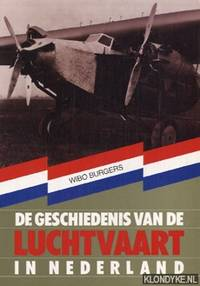 De geschiedenis van de luchtvaart in Nederland by  Wibo Burgers - Paperback - 1988 - from Klondyke and Biblio.co.uk