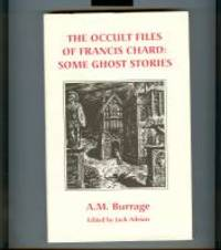 The Occult Files Of Francis Chard: Some Ghost Stories