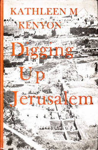 Digging Up Jerusalem by  Kathleen M Kenyon - Hardcover - 1974 - from Goulds Book Arcade and Biblio.com