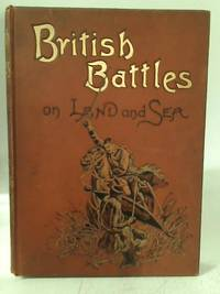 British Battles on Land and Sea (Section I. Vol. I) by James Grant - Hardcover - from World of Rare Books (SKU: 1630936727EWY)