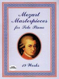 W.A. Mozart: Masterpieces for Solo Piano: 19 Works (Dover Music for Piano) by  Wolfgang Amadeus Mozart - Paperback - from World of Books Ltd (SKU: GOR005215380)