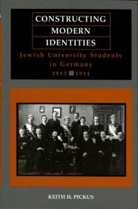 image of Constructing Modern Identities: Jewish University Students In Germany, 1815-1914