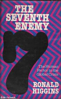 The Seventh Enemy: The Human Factor in the Global Crisis by Ronald Higgins - First Edition - 1978 - from Mr Pickwick's Fine Old Books and Biblio.com