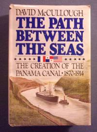 The Path Between the Seas: The Creation of the Panama Canal: 1870   1914