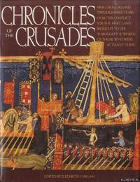 image of Chronicles of the Crusades. Nine Crusades and Two Hundred Years of Bitter Conflict for the Holly Land Brought to Life Through the Words of Those Who were Actually there