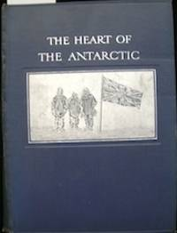 The Heart of the Antarctic, Being the Story of the British Antarctic Expedition 1907-1909...