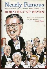 Nearly Famous : Adventures of an After-Dinner Speaker by  Bob ( the Cat ) Bevan - First  Edition - 2003 - from YesterYear Books (SKU: 032875)