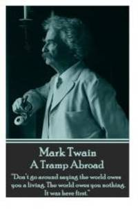 """image of Mark Twain - A Tramp Abroad: """"Don't go around saying the world owes you a living. The world owes you nothing. It was here first."""""""