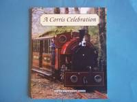 A Corris Celebration. by Gwyn Briwnant Jones - Paperback - First Edition - 2009 - from Carmarthenshire Rare Books. (SKU: 109894)