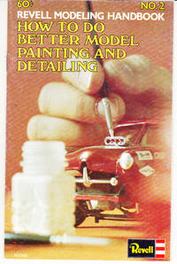 How to Do Better Model Painting and Detailing: Revell Modeling Handbook No. 2