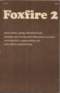 image of Foxfire 2: Ghost Stories, Spring Wild Plant Foods, Spinning and Weaving, Midwifing, Burial Customs, Corn Shuckin's, Wagon Making and More Affairs of Plain Living