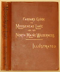 FARRAR'S ILLUSTRATED GUIDE BOOK TO MOOSEHEAD LAKE, Katahdin Iron Works and  Vicinity, the North Maine Wilderness, and the Head Waters of the Dead,  Kennebec, Penobscot, Aroostook, and St. John Rivers, Etc.