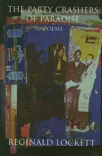 The Party Crashers of Paradise, Poems by  Reginald Lockett - Paperback - 2001 - from Adventures Underground (SKU: 057823)