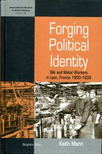 Forging Political Identity: Silk and Metal Workers in Lyon, France 1900-1939