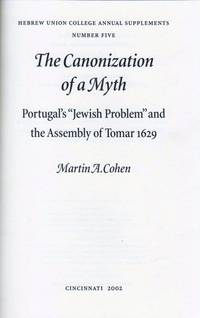 "THE CANONIZATION OF A MYTH: PORTUGAL'S ""JEWISH PROBLEM"" AND THE ASSEMBLY  OF TOMAR..."
