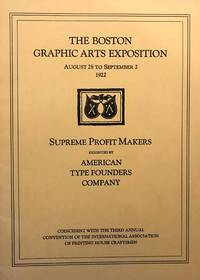 The Boston Graphic Arts Exposition, August 28 to September 2, 1922. Supreme Profit Makers. Exhibited by American Type Founders Company. Coincident with the Third Annual Convention of the International Association of Printing House Craftsmen