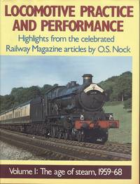 "Locomotive Practice and Performance Volume One - The Age of Steam, 1959-68 : Highlights from the Celebrated ""Railway Magazine"" Articles"