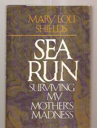 image of SEA RUN: SURVIVING MY MOTHER'S MADNESS