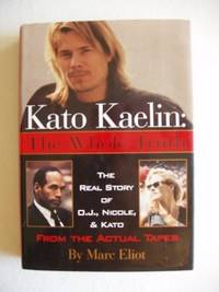 image of Kato Kaelin : The Whole Truth  -  The Real Story of O.J. , Nicole and Kato from the Actual Tapes