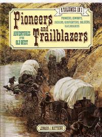 PIONEERS AND TRAILBLAZERS: ADVENTURES OF THE OLD WEST: 6 VOLUMES IN 1:  INDIANS, PIONEERS,...