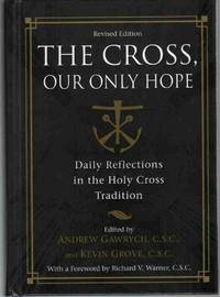 THE CROSS, OUR ONLY HOPE Daily Reflections in the Holy Cross Tradition