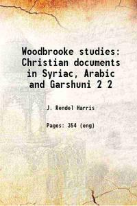 Woodbrooke studies; Christian documents in Syriac, Arabic, and Garshuni; Christian documents in Syriac, Arabic and Garshuni Volume 2 1927 by  Bp. of Alex Theophilus - Paperback - 2016 - from Gyan Books (SKU: PB1111000915116)