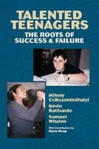 Talented Teenagers : The Roots of Success and Failure by Kevin Rathunde; Mihaly Csikszentmihalyi; Samuel Whalen - Hardcover - 1993 - from ThriftBooks (SKU: G0521415780I4N00)