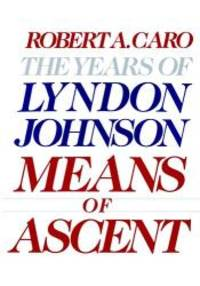 image of Means Of Ascent - The Years Of Lyndon Johnson
