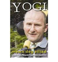 YOGI: MEWN DEG EILIAD ... HUNANGOFIANT BRYAN DAVIES by Bryan Davies - Paperback - 2009 - from Bookbarn International (SKU: 1101642)