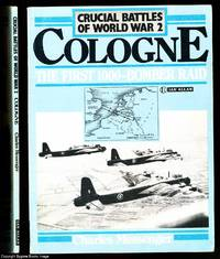 COLOGNE, The First 1000 Bomber Raid. (Crucial Battles of World War 2 series)