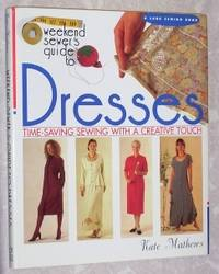 Weekend Sewer\'s Guide to Dresses: Time-Saving Sewing with a Creative Touch