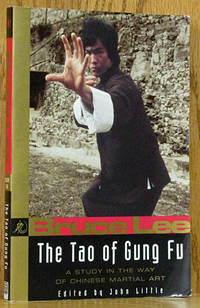 Bruce Lee: The Tao of Gung Fu, A Study of the Way of Chinese Martial Art