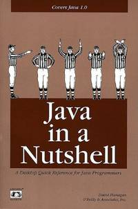 Java in a Nutshell: A Desktop Quick Reference for Java Programmers: A Desktop Reference for Java...